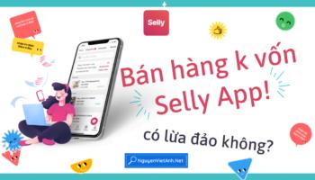 Bán hàng không vốn trên Selly App có lừa đảo không