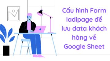 Cấu hình Form ladipage để lưu data khách hàng về Google Sheet
