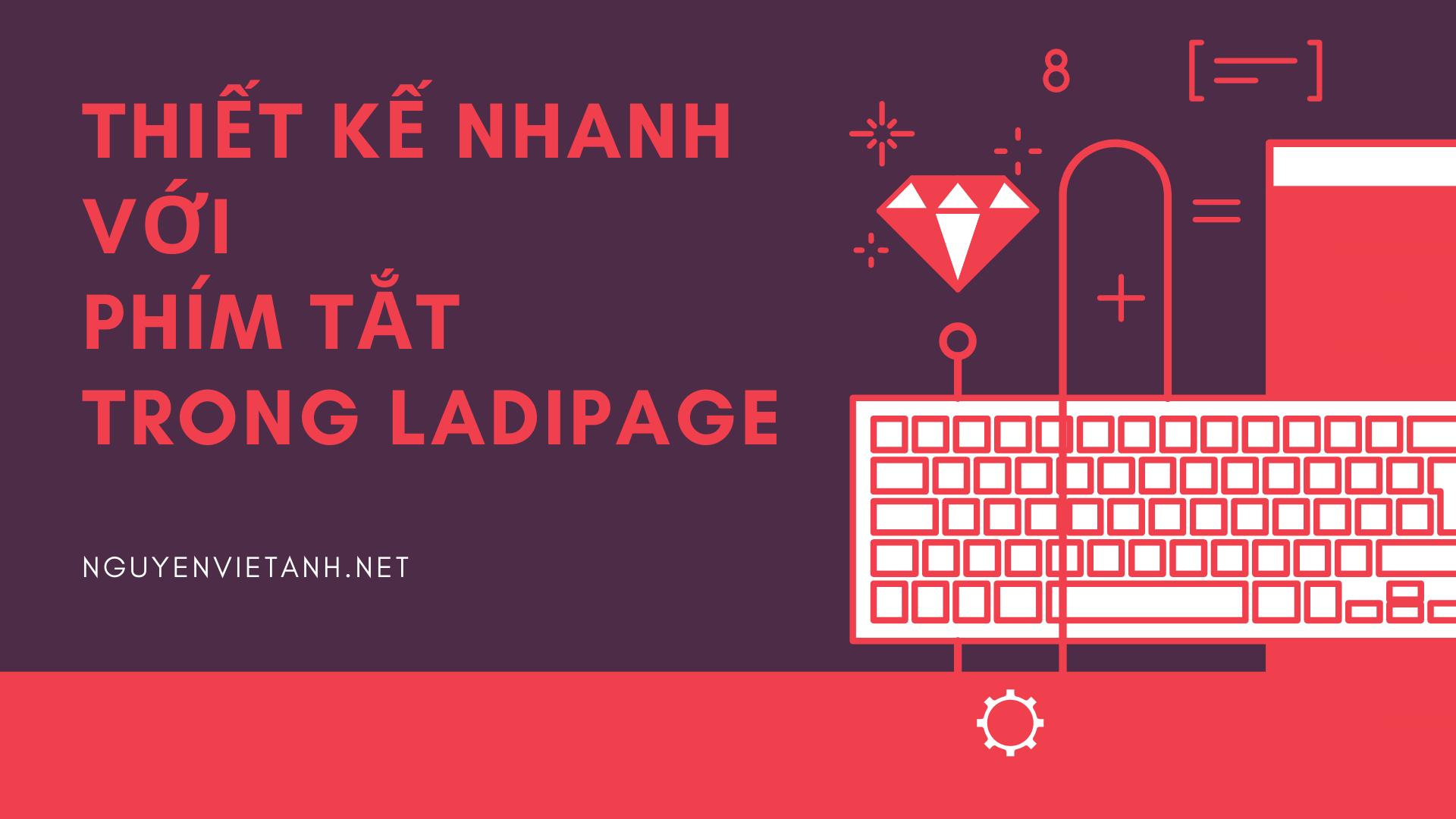 Thiết kế nhanh với phím tắt trong Ladipage