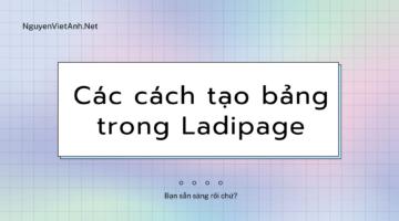 Các cách tạo bảng trong Ladipage